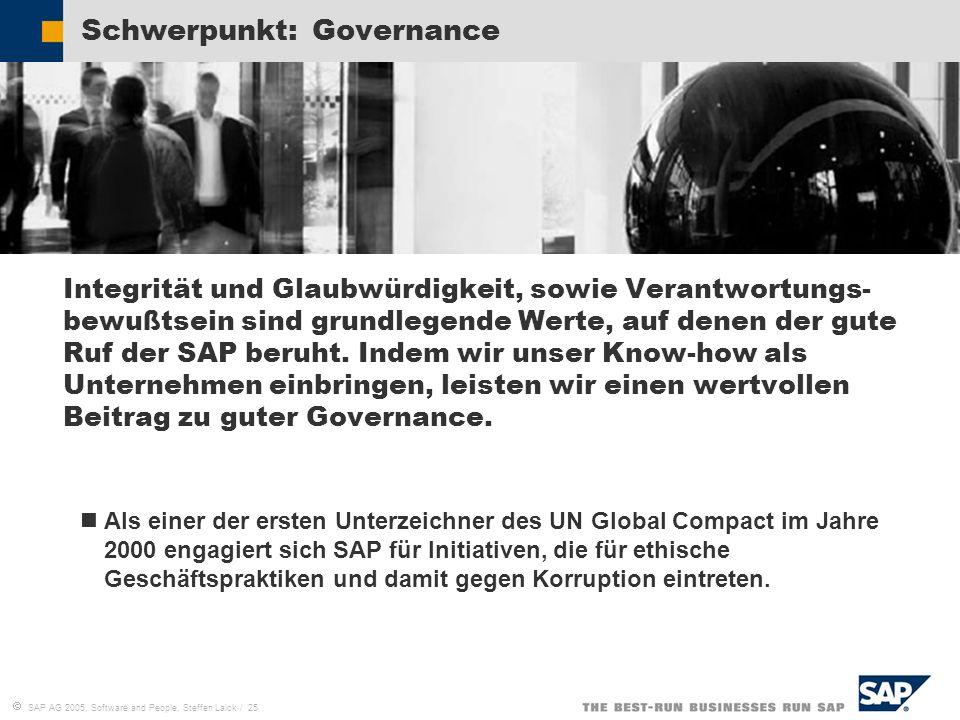 SAP AG 2005, Software and People, Steffen Laick / 25 Schwerpunkt: Governance Integrität und Glaubwürdigkeit, sowie Verantwortungs- bewußtsein sind gru