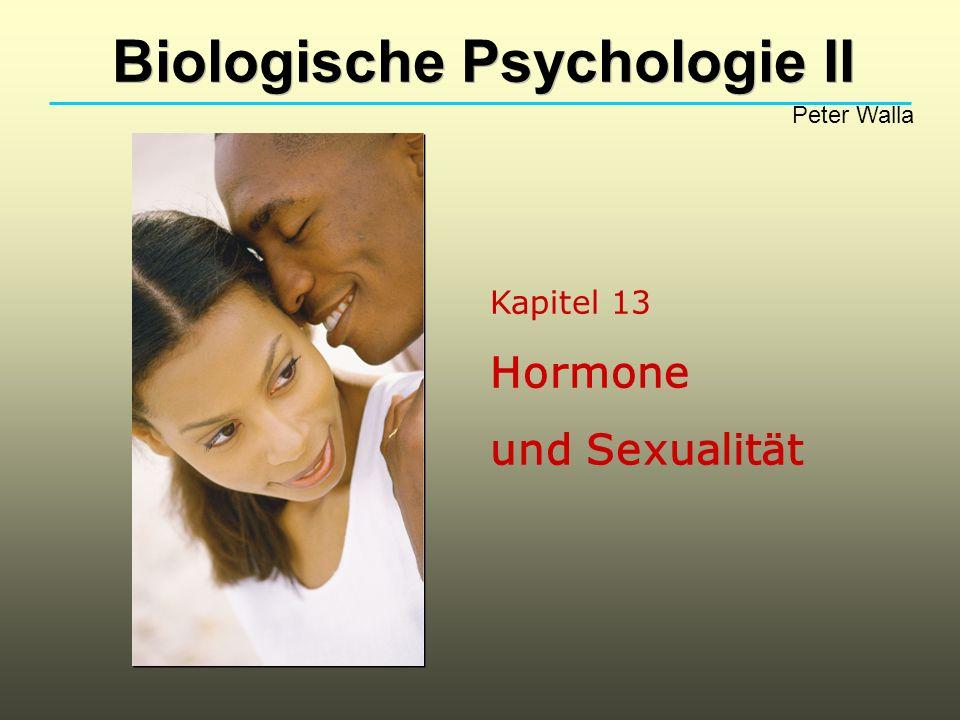 Biologische Psychologie II Peter Walla Kapitel 13 Hormone und Sexualität