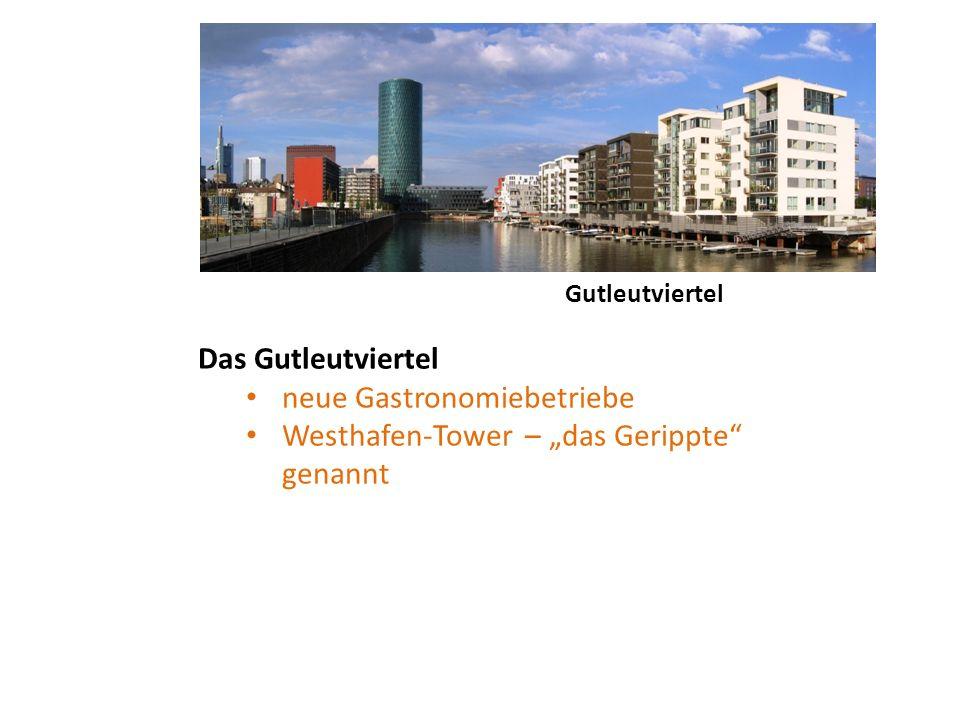 Gutleutviertel Das Gutleutviertel neue Gastronomiebetriebe Westhafen-Tower – das Gerippte genannt