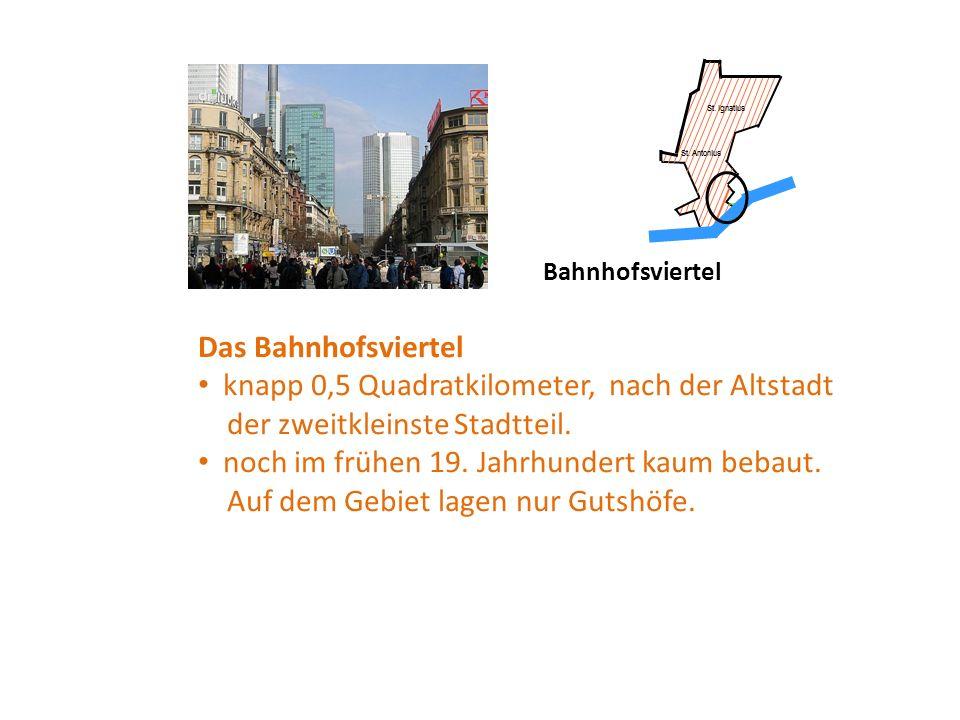 Bahnhofsviertel Das Bahnhofsviertel knapp 0,5 Quadratkilometer, nach der Altstadt der zweitkleinste Stadtteil.