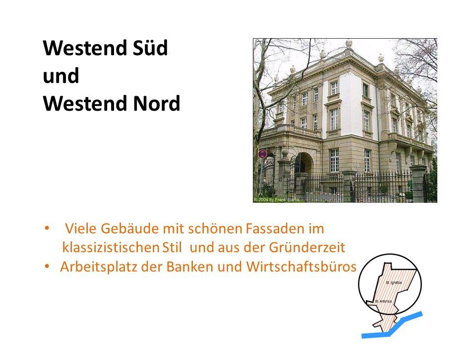 Westend Süd und Westend Nord Viele Gebäude mit schönen Fassaden im klassizistischen Stil und aus der Gründerzeit Arbeitsplatz der Banken und Wirtschaftsbüros