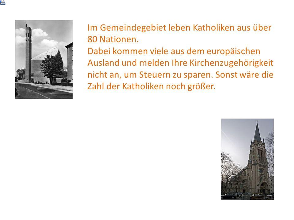 Im Gemeindegebiet leben Katholiken aus über 80 Nationen.