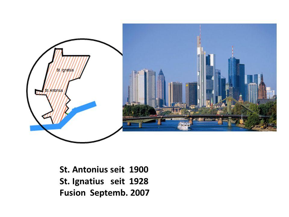 St. Antonius seit 1900 St. Ignatius seit 1928 Fusion Septemb. 2007