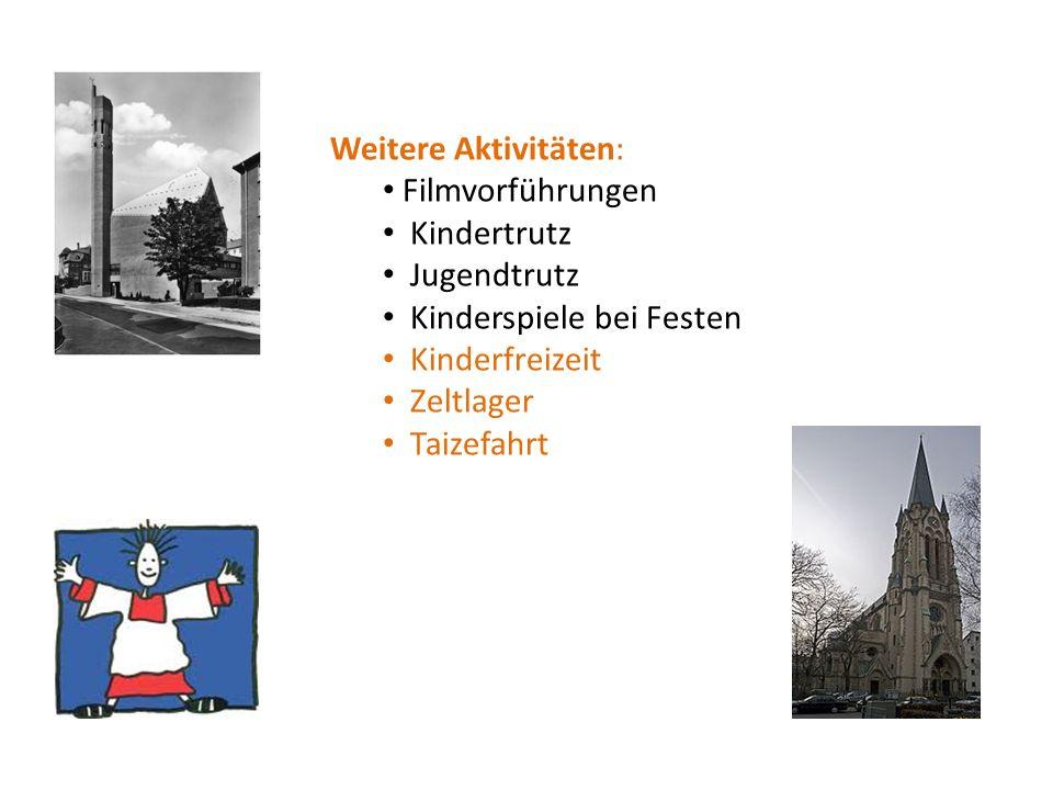 Weitere Aktivitäten: Filmvorführungen Kindertrutz Jugendtrutz Kinderspiele bei Festen Kinderfreizeit Zeltlager Taizefahrt