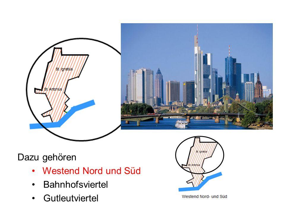 Dazu gehören Westend Nord und Süd Bahnhofsviertel Gutleutviertel