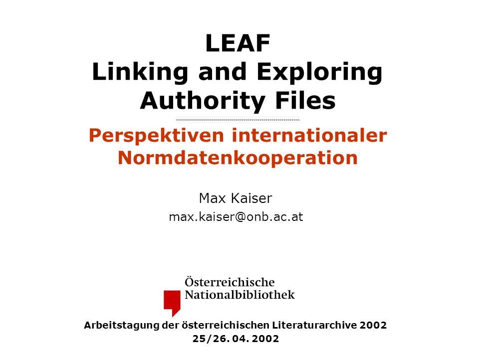 Arbeitstagung der österreichischen Literaturarchive 2002 22 LEAF System Lokale Datenbank KALLIOPENAK EAC- Datenbank LEAF-Modell (vereinfacht)...
