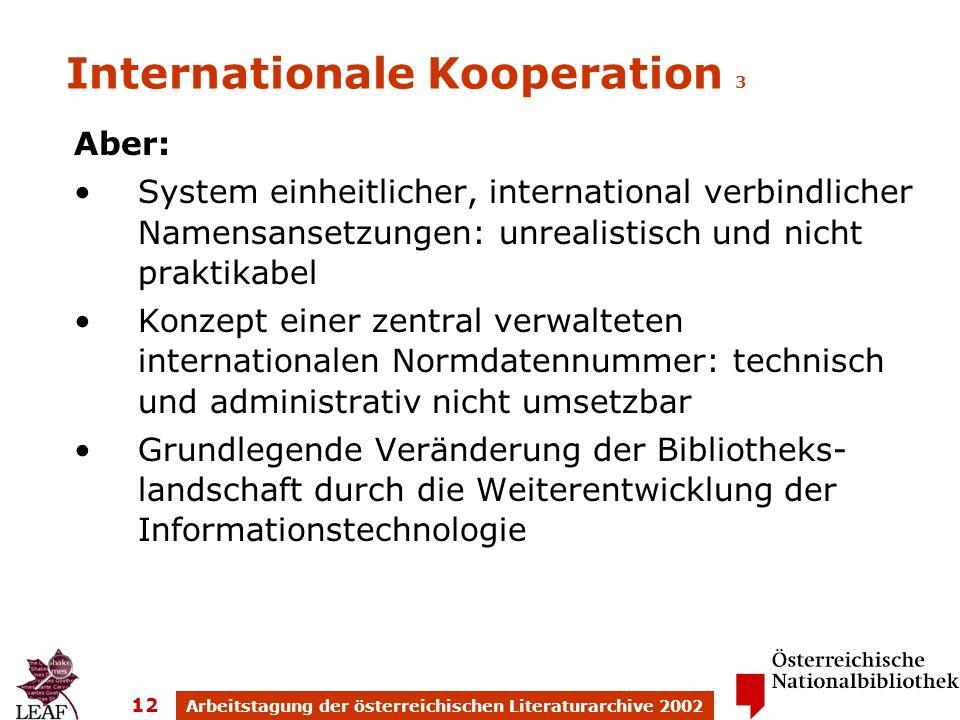 Arbeitstagung der österreichischen Literaturarchive 2002 12 Internationale Kooperation 3 Aber: System einheitlicher, international verbindlicher Namen