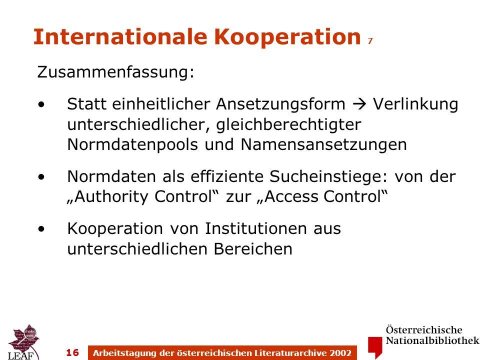Arbeitstagung der österreichischen Literaturarchive 2002 16 Internationale Kooperation 7 Zusammenfassung: Statt einheitlicher Ansetzungsform Verlinkun