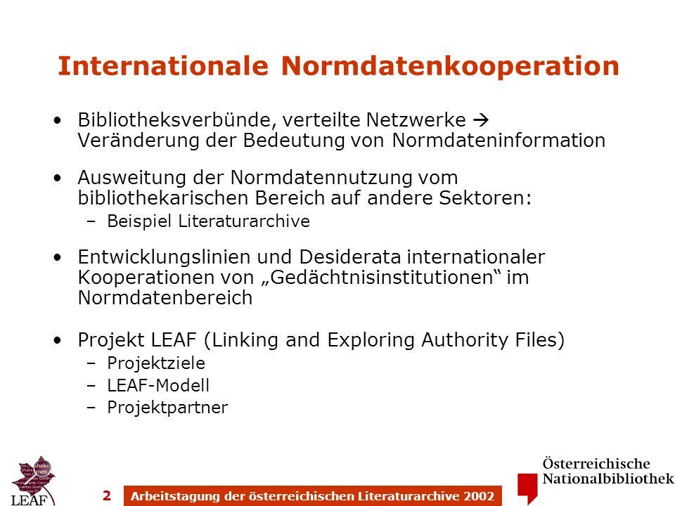 LEAF Linking and Exploring Authority Files Perspektiven internationaler Normdatenkooperation Max Kaiser max.kaiser@onb.ac.at www.onb.ac.at www.leaf-eu.org www.malvine.org Arbeitstagung der österreichischen Literaturarchive 2002 25/26.