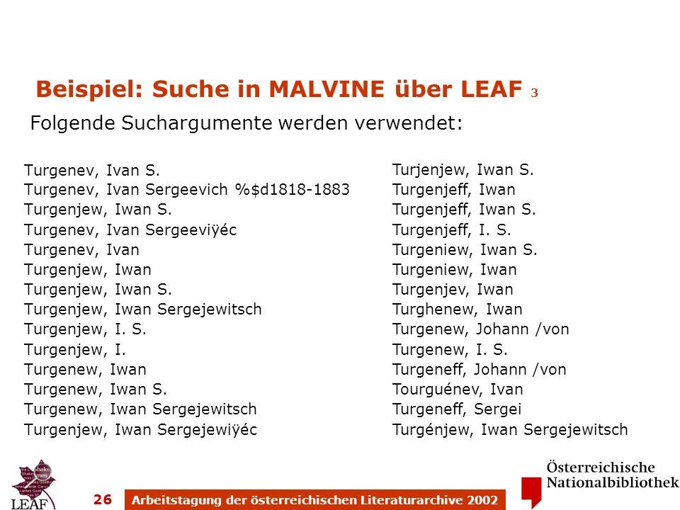 Arbeitstagung der österreichischen Literaturarchive 2002 26 Beispiel: Suche in MALVINE über LEAF 3 Turgenev, Ivan S. Turgenev, Ivan Sergeevich %$d1818