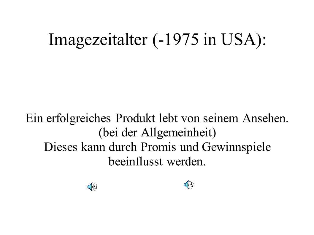 Imagezeitalter (-1975 in USA): Ein erfolgreiches Produkt lebt von seinem Ansehen. (bei der Allgemeinheit) Dieses kann durch Promis und Gewinnspiele be