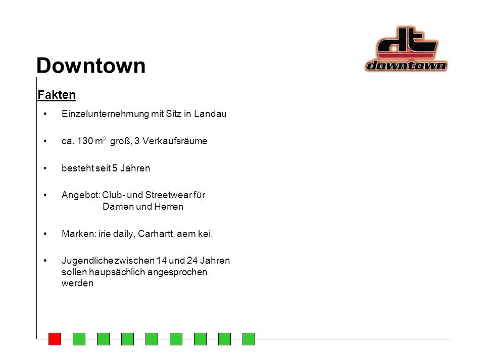 Downtown Einzelunternehmung mit Sitz in Landau ca. 130 m 2 groß, 3 Verkaufsräume besteht seit 5 Jahren Angebot: Club- und Streetwear für Damen und Her