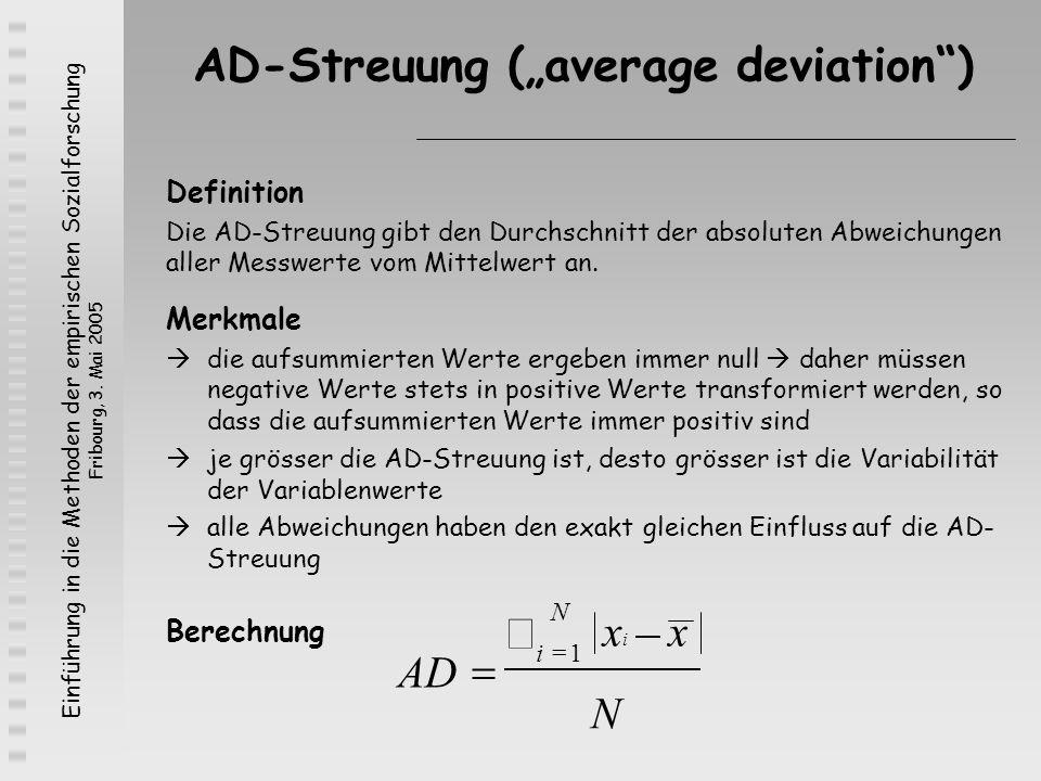 Einführung in die Methoden der empirischen Sozialforschung Fribourg, 3. Mai 2005 AD-Streuung (average deviation) Definition Die AD-Streuung gibt den D