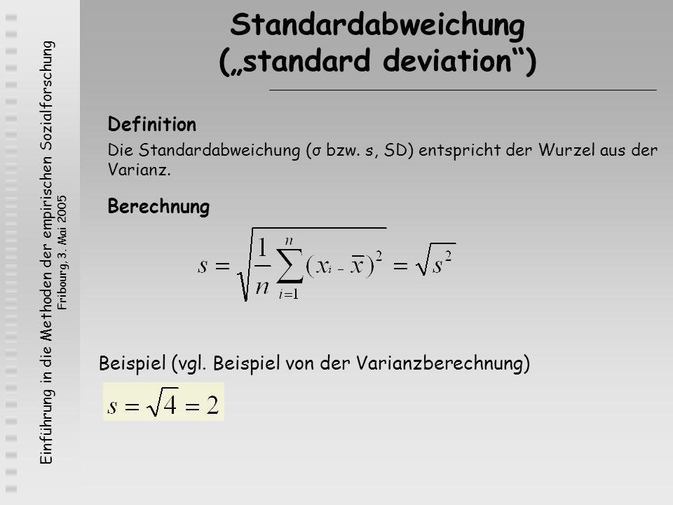 Einführung in die Methoden der empirischen Sozialforschung Fribourg, 3. Mai 2005 Standardabweichung (standard deviation) Definition Die Standardabweic