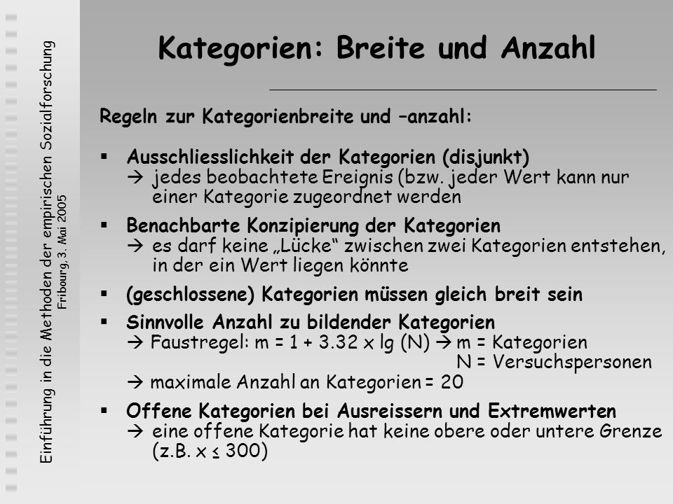 Einführung in die Methoden der empirischen Sozialforschung Fribourg, 3. Mai 2005 Kategorien: Breite und Anzahl Regeln zur Kategorienbreite und –anzahl