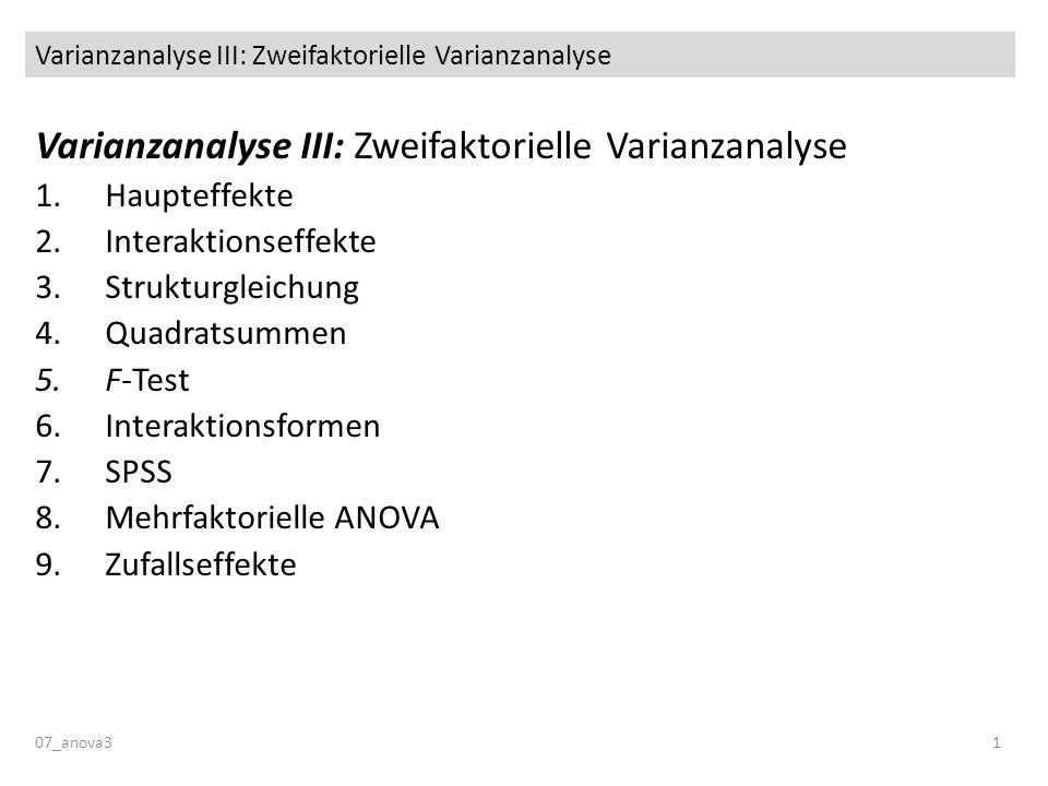 Varianzanalyse III: Zweifaktorielle Varianzanalyse 07_anova31 Varianzanalyse III: Zweifaktorielle Varianzanalyse 1.Haupteffekte 2.Interaktionseffekte