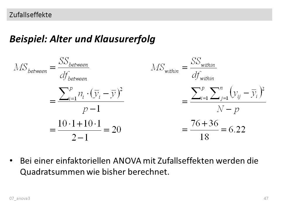 Zufallseffekte 07_anova347 Beispiel: Alter und Klausurerfolg Bei einer einfaktoriellen ANOVA mit Zufallseffekten werden die Quadratsummen wie bisher b