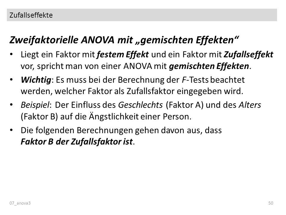 Zufallseffekte 07_anova350 Zweifaktorielle ANOVA mit gemischten Effekten Liegt ein Faktor mit festem Effekt und ein Faktor mit Zufallseffekt vor, spri