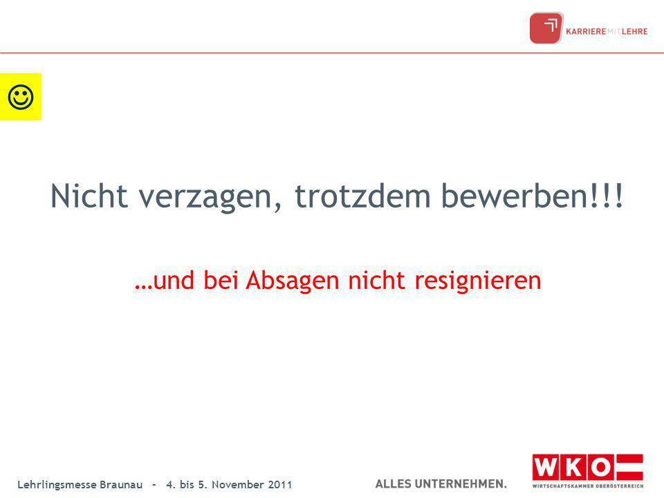 Lehrlingsmesse Braunau – 4. bis 5. November 2011 Nicht verzagen, trotzdem bewerben!!! …und bei Absagen nicht resignieren