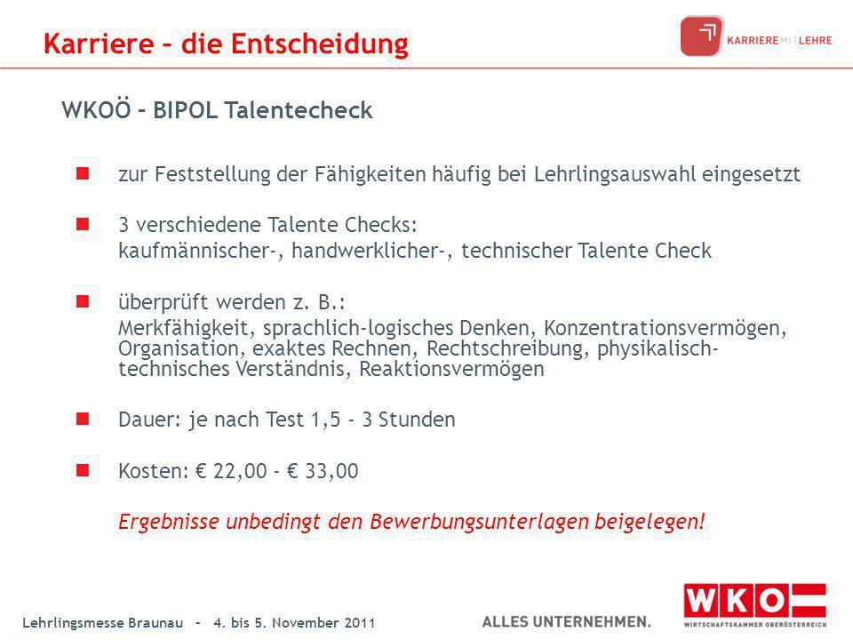 Lehrlingsmesse Braunau – 4. bis 5. November 2011 zur Feststellung der Fähigkeiten häufig bei Lehrlingsauswahl eingesetzt 3 verschiedene Talente Checks