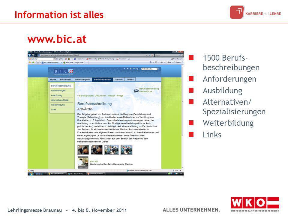 Lehrlingsmesse Braunau – 4. bis 5. November 2011 www.bic.at Information ist alles 1500 Berufs- beschreibungen Anforderungen Ausbildung Alternativen/ S