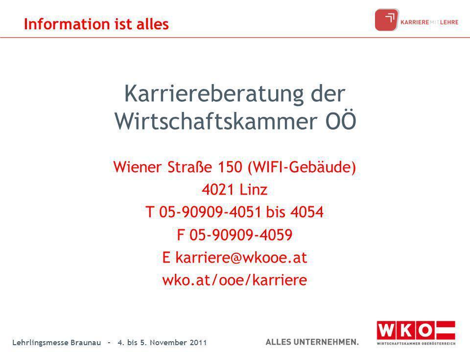 Lehrlingsmesse Braunau – 4. bis 5. November 2011 Karriereberatung der Wirtschaftskammer OÖ Wiener Straße 150 (WIFI-Gebäude) 4021 Linz T 05-90909-4051