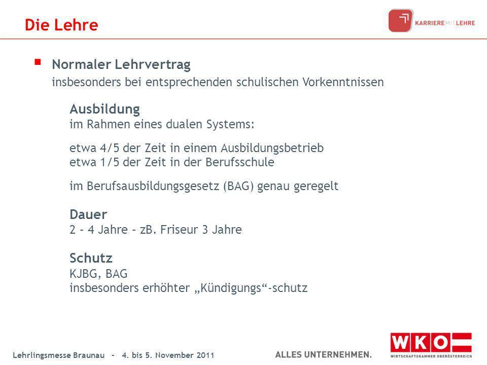 Lehrlingsmesse Braunau – 4. bis 5. November 2011 Die Lehre Normaler Lehrvertrag insbesonders bei entsprechenden schulischen Vorkenntnissen Ausbildung