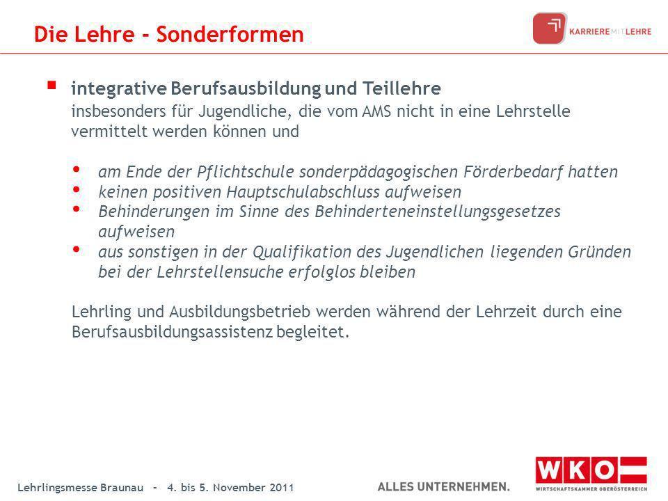 Lehrlingsmesse Braunau – 4. bis 5. November 2011 Die Lehre - Sonderformen integrative Berufsausbildung und Teillehre insbesonders für Jugendliche, die