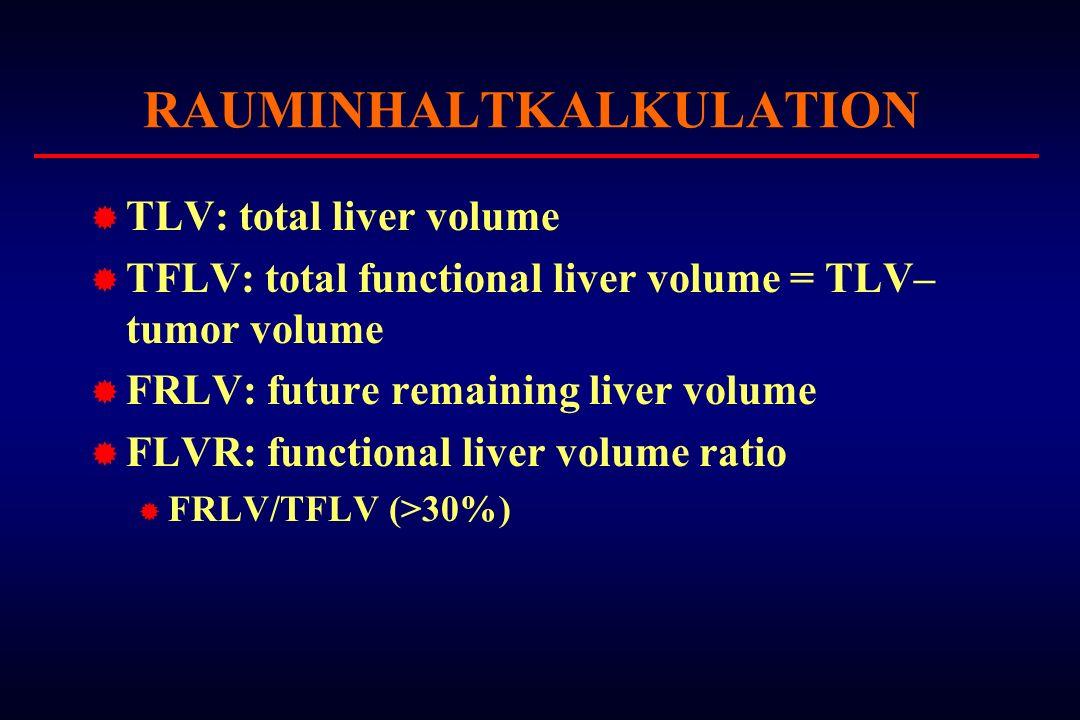 RAUMINHALTKALKULATION TLV: total liver volume TFLV: total functional liver volume = TLV– tumor volume FRLV: future remaining liver volume FLVR: functi