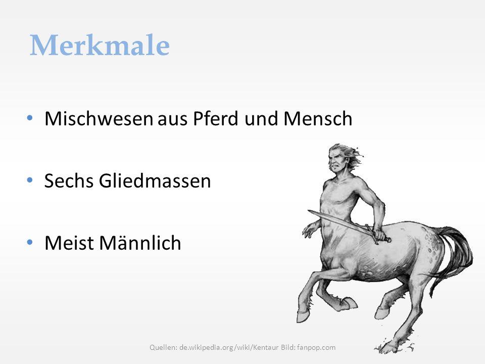 Merkmale Mischwesen aus Pferd und Mensch Sechs Gliedmassen Meist Männlich Quellen: de.wikipedia.org/wiki/Kentaur Bild: fanpop.com