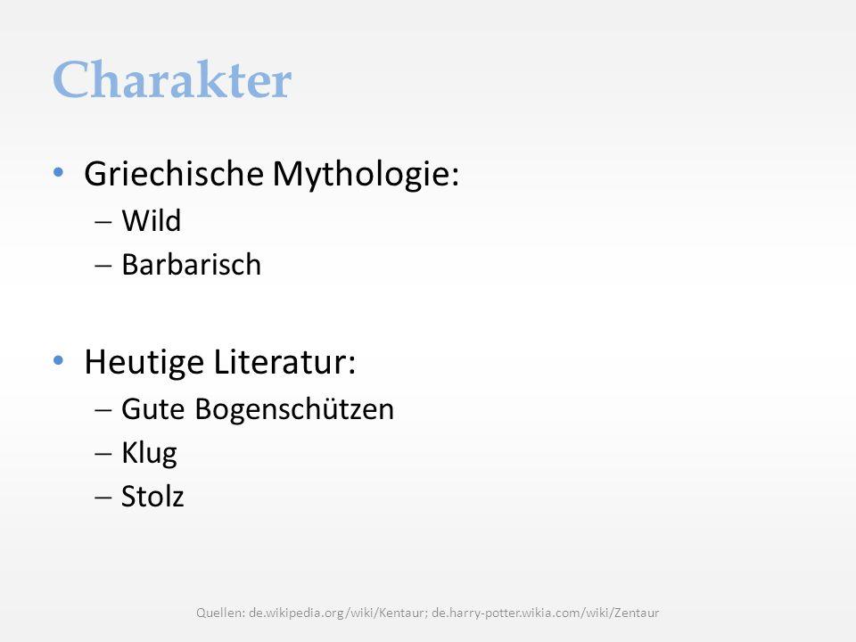 Charakter Griechische Mythologie: Wild Barbarisch Heutige Literatur: Gute Bogenschützen Klug Stolz Quellen: de.wikipedia.org/wiki/Kentaur; de.harry-po