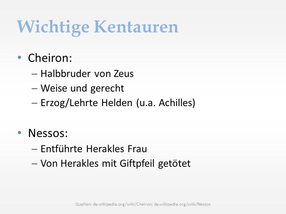 Wichtige Kentauren Cheiron: Halbbruder von Zeus Weise und gerecht Erzog/Lehrte Helden (u.a. Achilles) Nessos: Entführte Herakles Frau Von Herakles mit