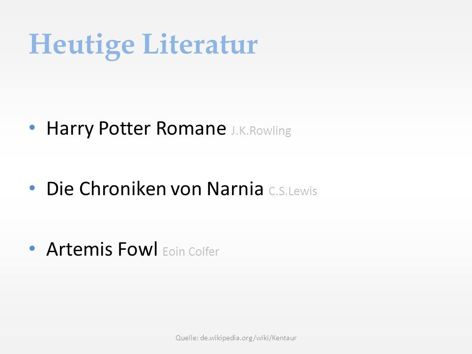Heutige Literatur Harry Potter Romane J.K.Rowling Die Chroniken von Narnia C.S.Lewis Artemis Fowl Eoin Colfer Quelle: de.wikipedia.org/wiki/Kentaur