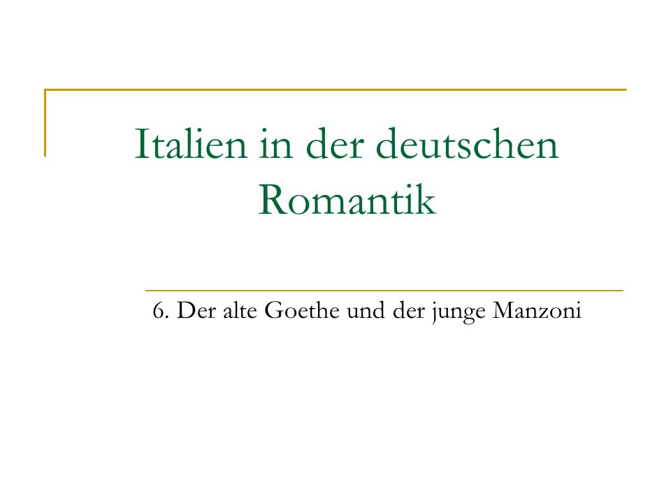 Italien in der deutschen Romantik 6. Der alte Goethe und der junge Manzoni