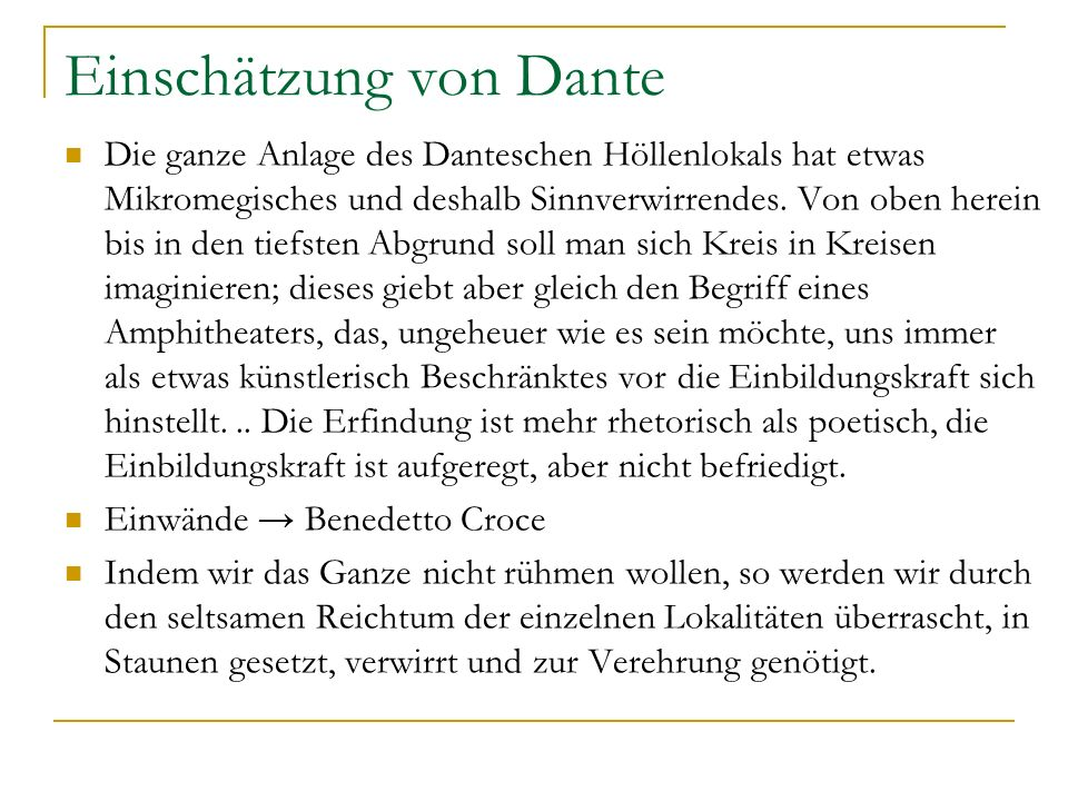 Einschätzung von Dante Die ganze Anlage des Danteschen Höllenlokals hat etwas Mikromegisches und deshalb Sinnverwirrendes. Von oben herein bis in den