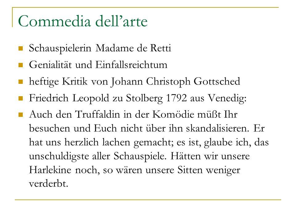 Commedia dellarte Schauspielerin Madame de Retti Genialität und Einfallsreichtum heftige Kritik von Johann Christoph Gottsched Friedrich Leopold zu St