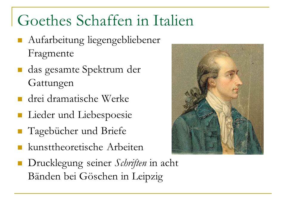 Goethes Schaffen in Italien Aufarbeitung liegengebliebener Fragmente das gesamte Spektrum der Gattungen drei dramatische Werke Lieder und Liebespoesie