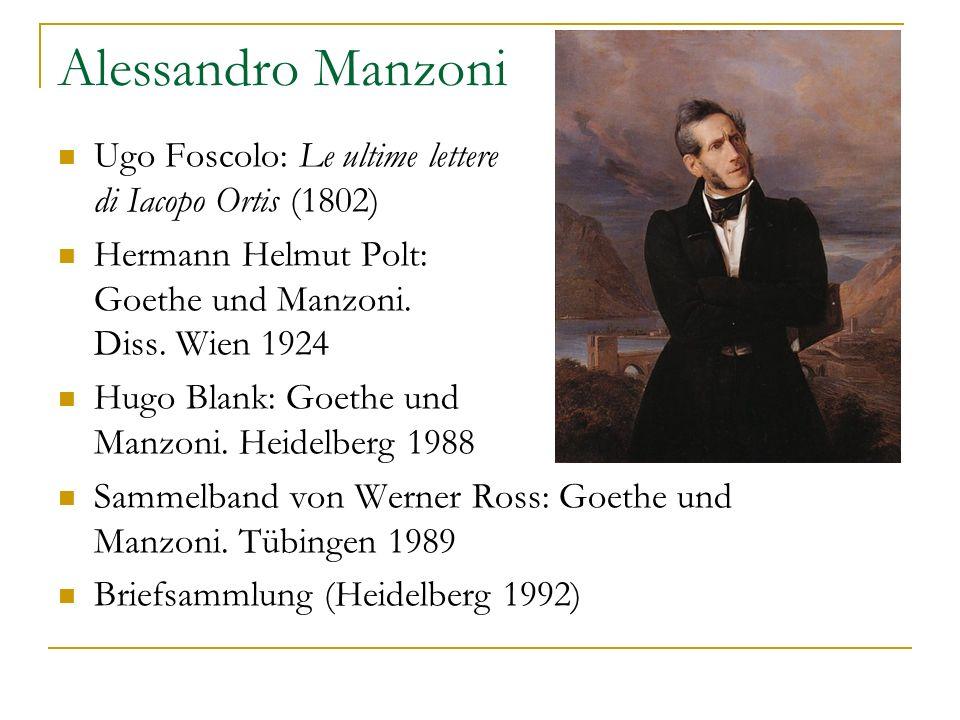 Alessandro Manzoni Ugo Foscolo: Le ultime lettere di Iacopo Ortis (1802) Hermann Helmut Polt: Goethe und Manzoni. Diss. Wien 1924 Hugo Blank: Goethe u