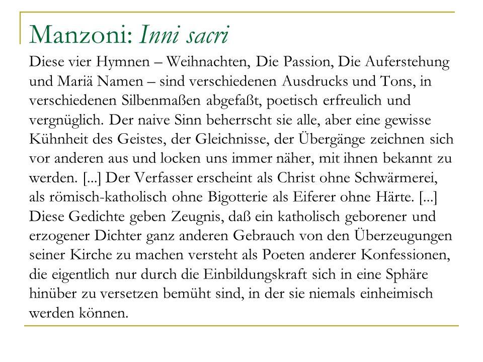 Manzoni: Inni sacri Diese vier Hymnen – Weihnachten, Die Passion, Die Auferstehung und Mariä Namen – sind verschiedenen Ausdrucks und Tons, in verschi