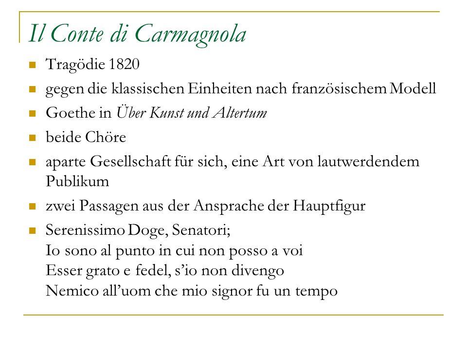 Il Conte di Carmagnola Tragödie 1820 gegen die klassischen Einheiten nach französischem Modell Goethe in Über Kunst und Altertum beide Chöre aparte Ge
