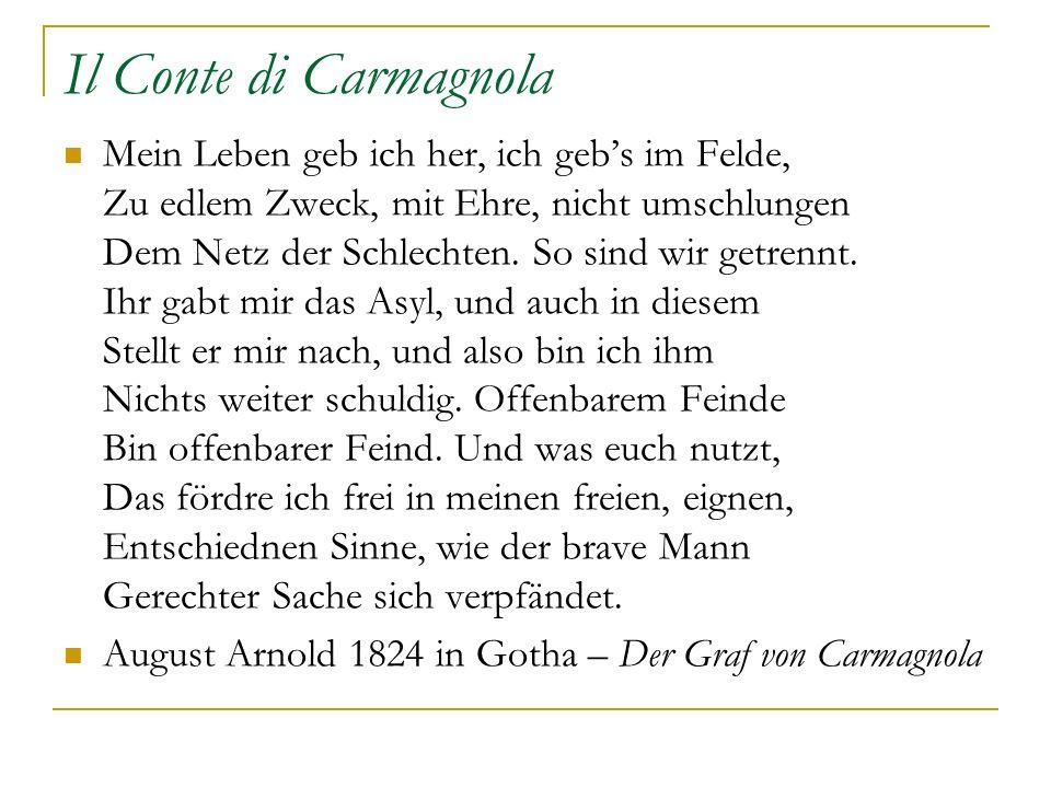 Il Conte di Carmagnola Mein Leben geb ich her, ich gebs im Felde, Zu edlem Zweck, mit Ehre, nicht umschlungen Dem Netz der Schlechten. So sind wir get