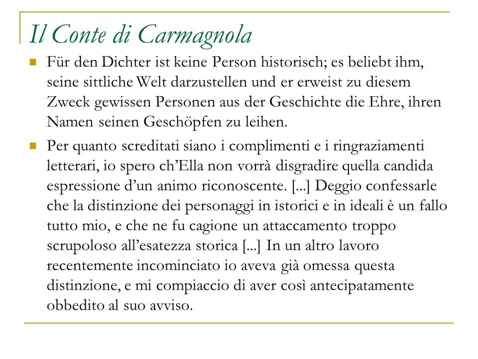 Il Conte di Carmagnola Für den Dichter ist keine Person historisch; es beliebt ihm, seine sittliche Welt darzustellen und er erweist zu diesem Zweck g