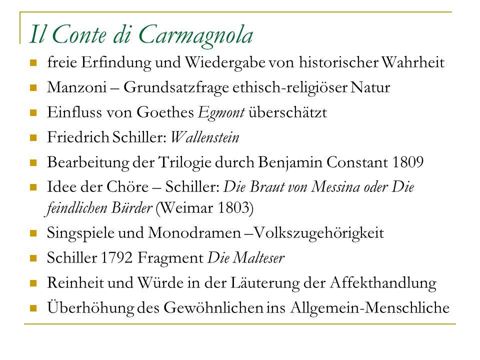 Il Conte di Carmagnola freie Erfindung und Wiedergabe von historischer Wahrheit Manzoni – Grundsatzfrage ethisch-religiöser Natur Einfluss von Goethes