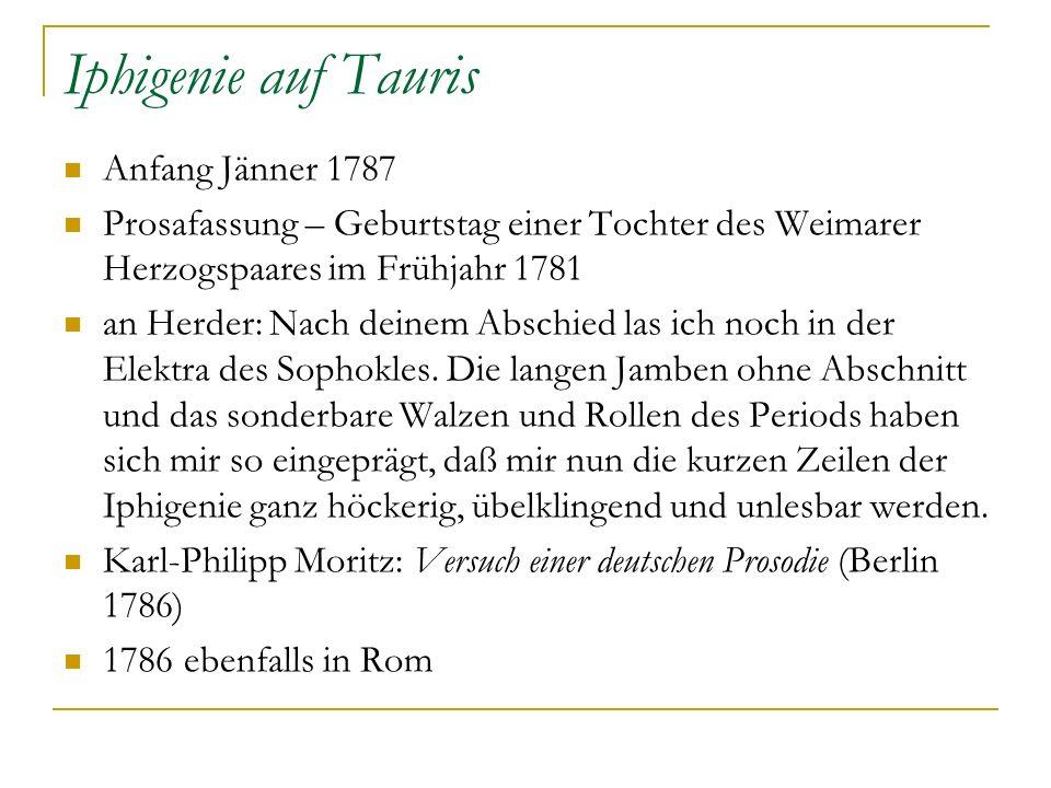 Iphigenie auf Tauris Anfang Jänner 1787 Prosafassung – Geburtstag einer Tochter des Weimarer Herzogspaares im Frühjahr 1781 an Herder: Nach deinem Abs