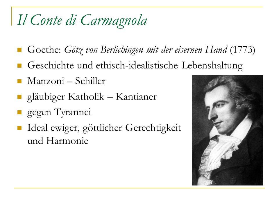 Il Conte di Carmagnola Goethe: Götz von Berlichingen mit der eisernen Hand (1773) Geschichte und ethisch-idealistische Lebenshaltung Manzoni – Schille