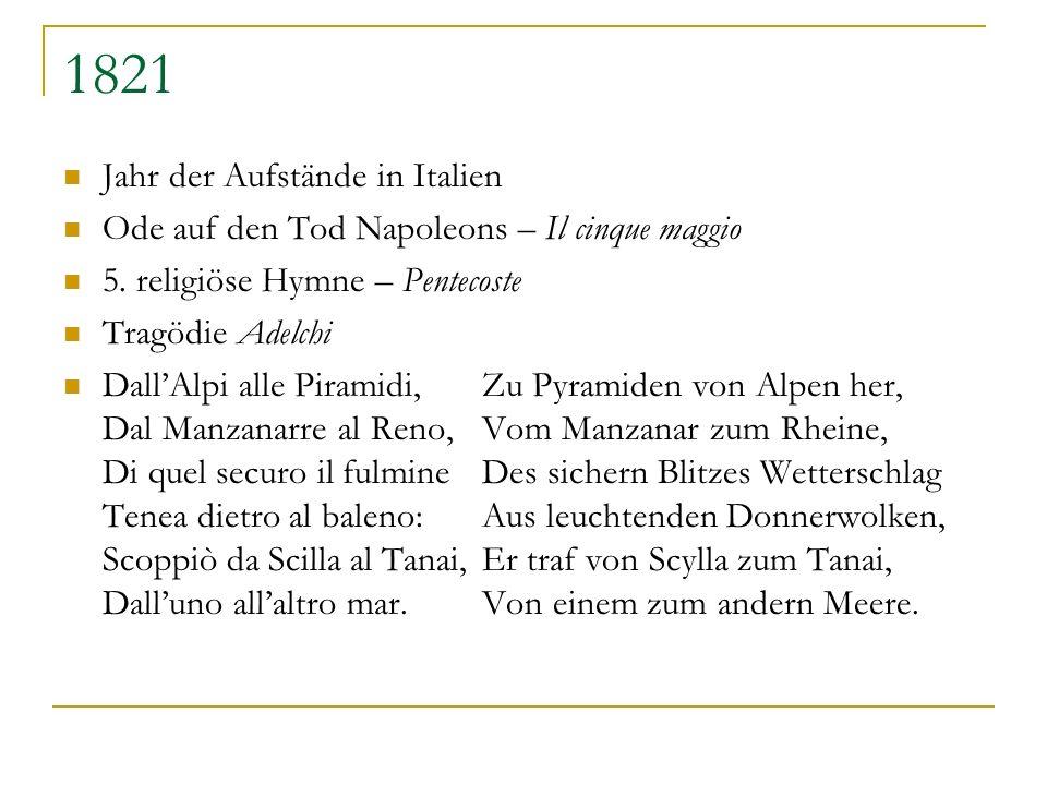 1821 Jahr der Aufstände in Italien Ode auf den Tod Napoleons – Il cinque maggio 5. religiöse Hymne – Pentecoste Tragödie Adelchi DallAlpi alle Piramid