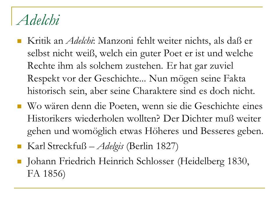 Adelchi Kritik an Adelchi: Manzoni fehlt weiter nichts, als daß er selbst nicht weiß, welch ein guter Poet er ist und welche Rechte ihm als solchem zu