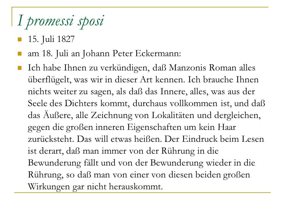 I promessi sposi 15. Juli 1827 am 18. Juli an Johann Peter Eckermann: Ich habe Ihnen zu verkündigen, daß Manzonis Roman alles überflügelt, was wir in