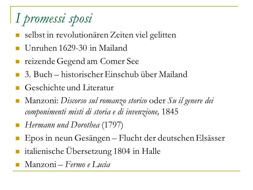 I promessi sposi selbst in revolutionären Zeiten viel gelitten Unruhen 1629-30 in Mailand reizende Gegend am Comer See 3. Buch – historischer Einschub