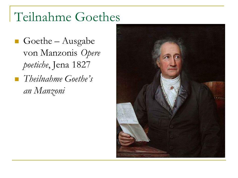Teilnahme Goethes Goethe – Ausgabe von Manzonis Opere poetiche, Jena 1827 Theilnahme Goethes an Manzoni